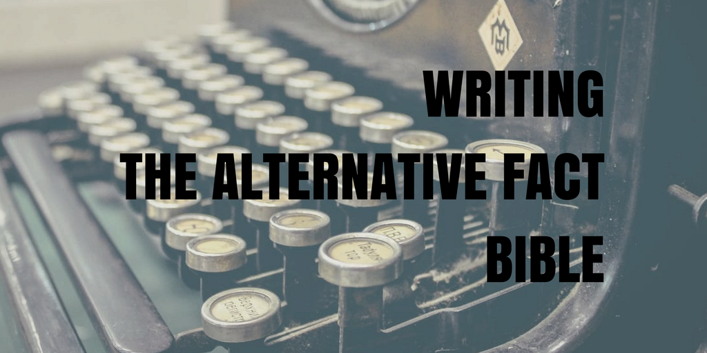 Writing The Alternative Fact Bible